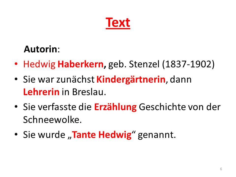Text Autorin: Hedwig Haberkern, geb. Stenzel (1837-1902) Sie war zunächst Kindergärtnerin, dann Lehrerin in Breslau. Sie verfasste die Erzählung Gesch