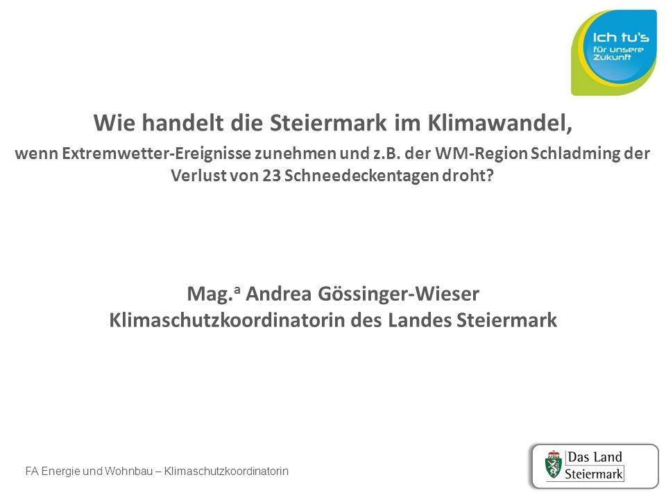 FA Energie und Wohnbau – Klimaschutzkoordinatorin Wie handelt die Steiermark im Klimawandel, wenn Extremwetter-Ereignisse zunehmen und z.B.