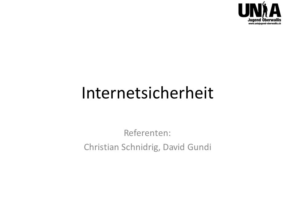 Internetsicherheit Referenten: Christian Schnidrig, David Gundi