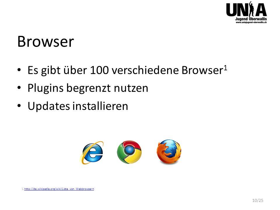 Browser Es gibt über 100 verschiedene Browser 1 Plugins begrenzt nutzen Updates installieren 1 http://de.wikipedia.org/wiki/Liste_von_Webbrowsernhttp://de.wikipedia.org/wiki/Liste_von_Webbrowsern 10/25