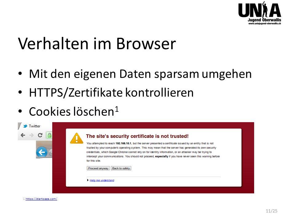 Verhalten im Browser Mit den eigenen Daten sparsam umgehen HTTPS/Zertifikate kontrollieren Cookies löschen 1 1 https://startpage.com/https://startpage.com/ 11/25