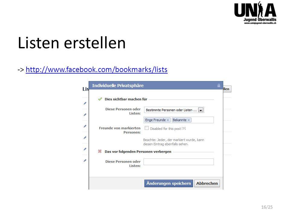 Listen erstellen -> http://www.facebook.com/bookmarks/listshttp://www.facebook.com/bookmarks/lists 16/25