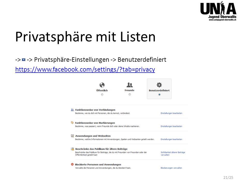 Privatsphäre mit Listen -> -> Privatsphäre-Einstellungen -> Benutzerdefiniert https://www.facebook.com/settings/?tab=privacy 21/25