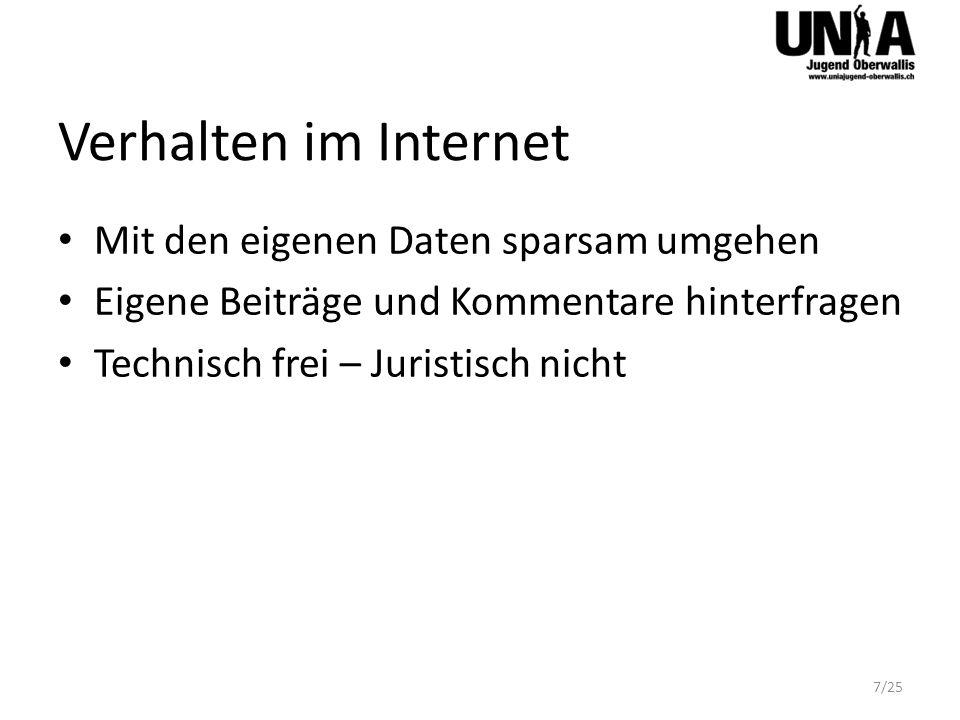 Verhalten im Internet Mit den eigenen Daten sparsam umgehen Eigene Beiträge und Kommentare hinterfragen Technisch frei – Juristisch nicht 7/25