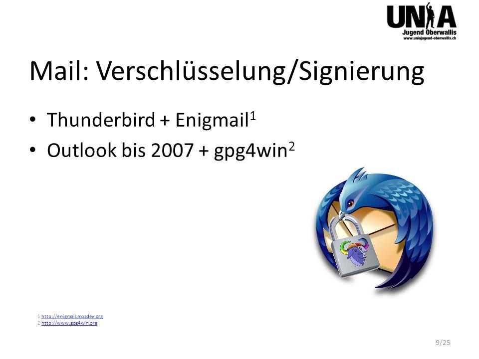 Mail: Verschlüsselung/Signierung Thunderbird + Enigmail 1 Outlook bis 2007 + gpg4win 2 1 http://enigmail.mozdev.orghttp://enigmail.mozdev.org 2 http://www.gpg4win.orghttp://www.gpg4win.org 9/25
