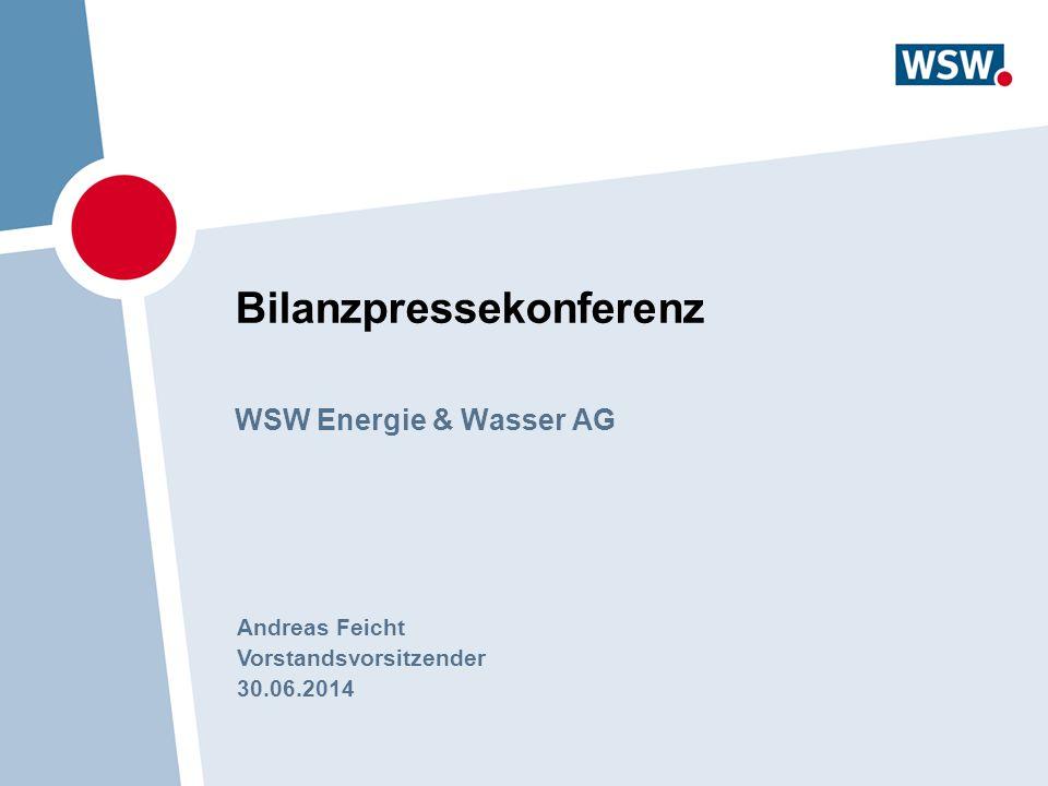 Bilanzpressekonferenz WSW Energie & Wasser AG Andreas Feicht Vorstandsvorsitzender 30.06.2014