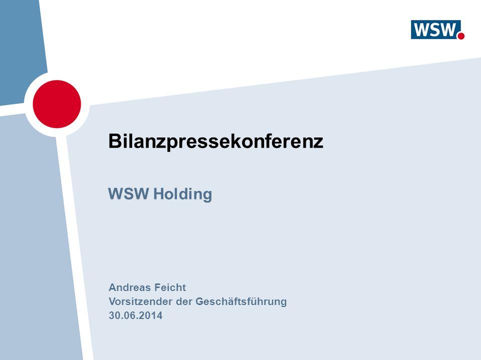 Bilanzpressekonferenz WSW Holding Andreas Feicht Vorsitzender der Geschäftsführung 30.06.2014
