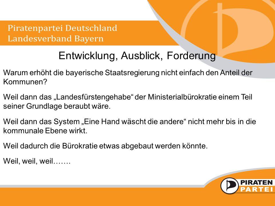 """Entwicklung, Ausblick, Forderung Warum erhöht die bayerische Staatsregierung nicht einfach den Anteil der Kommunen? Weil dann das """"Landesfürstengehabe"""