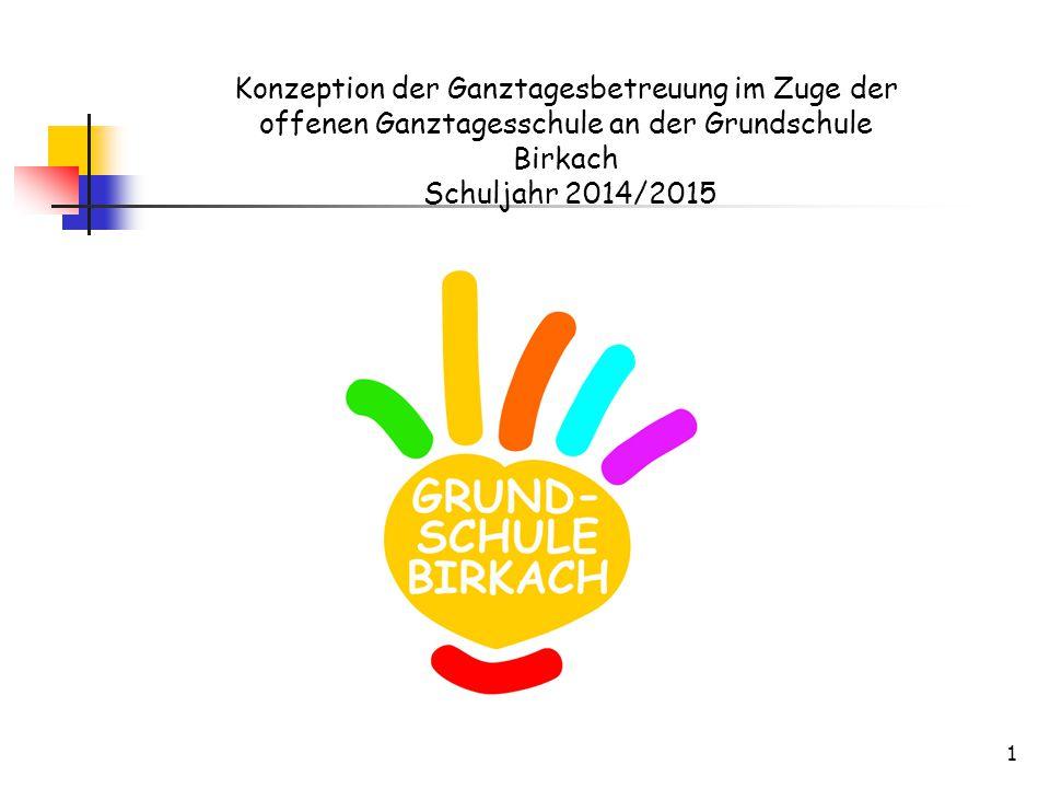 1 Konzeption der Ganztagesbetreuung im Zuge der offenen Ganztagesschule an der Grundschule Birkach Schuljahr 2014/2015