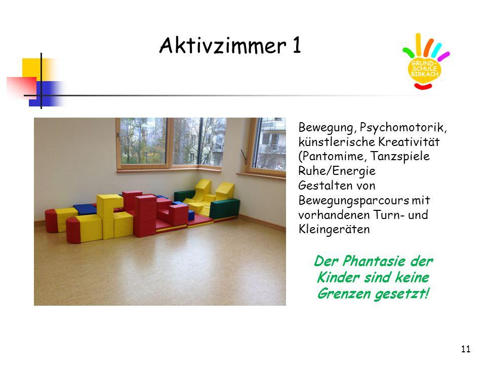 11 Aktivzimmer 1 Bewegung, Psychomotorik, künstlerische Kreativität (Pantomime, Tanzspiele Ruhe/Energie Gestalten von Bewegungsparcours mit vorhandene