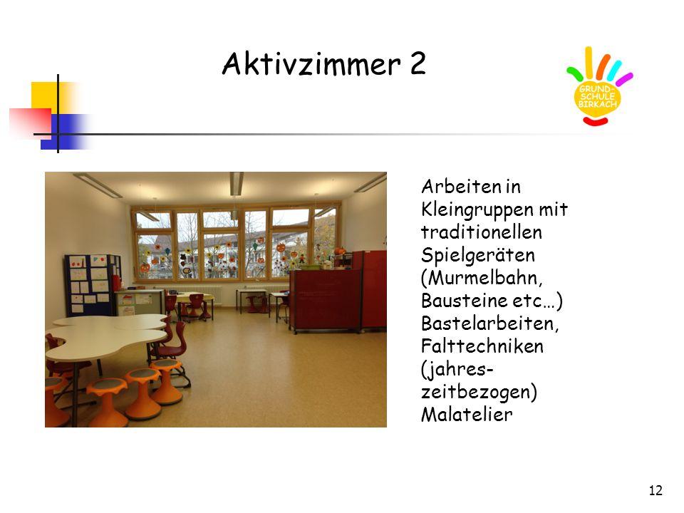 12 Aktivzimmer 2 Arbeiten in Kleingruppen mit traditionellen Spielgeräten (Murmelbahn, Bausteine etc…) Bastelarbeiten, Falttechniken (jahres- zeitbezo