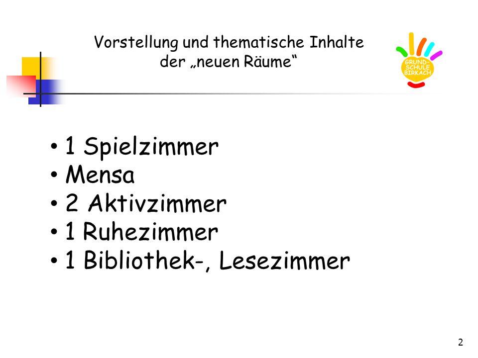 """2 Vorstellung und thematische Inhalte der """"neuen Räume"""" 1 Spielzimmer Mensa 2 Aktivzimmer 1 Ruhezimmer 1 Bibliothek-, Lesezimmer"""