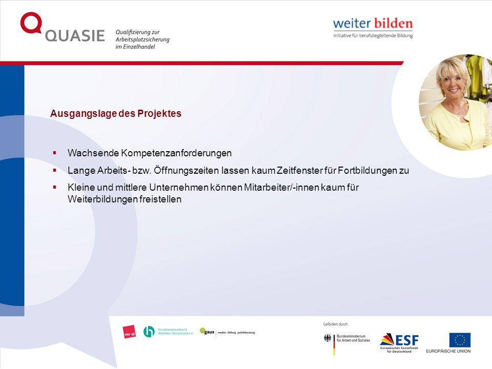 Ausgangslage des Projektes  Wachsende Kompetenzanforderungen  Lange Arbeits- bzw.