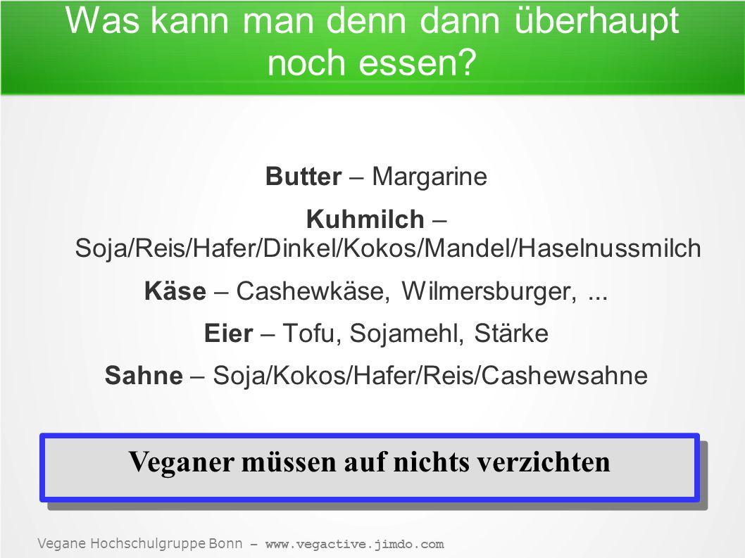 Vegane Hochschulgruppe Bonn – www.vegactive.jimdo.com Was kann man denn dann überhaupt noch essen.