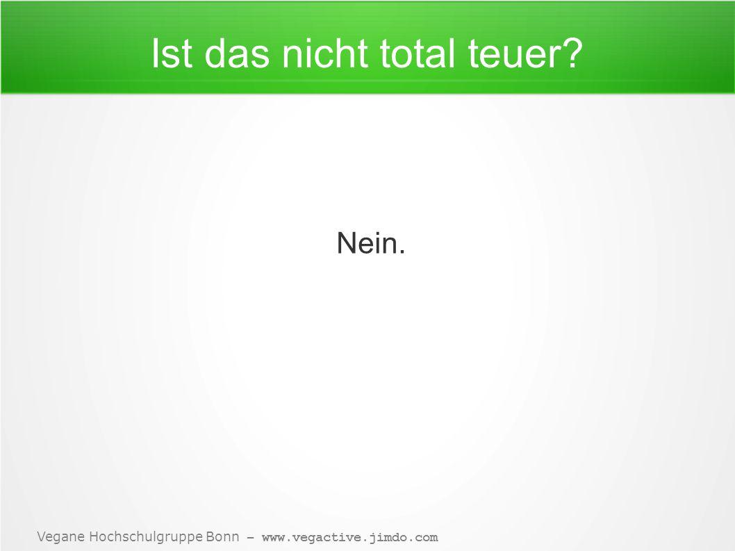 Vegane Hochschulgruppe Bonn – www.vegactive.jimdo.com Ist das nicht total teuer? Nein.