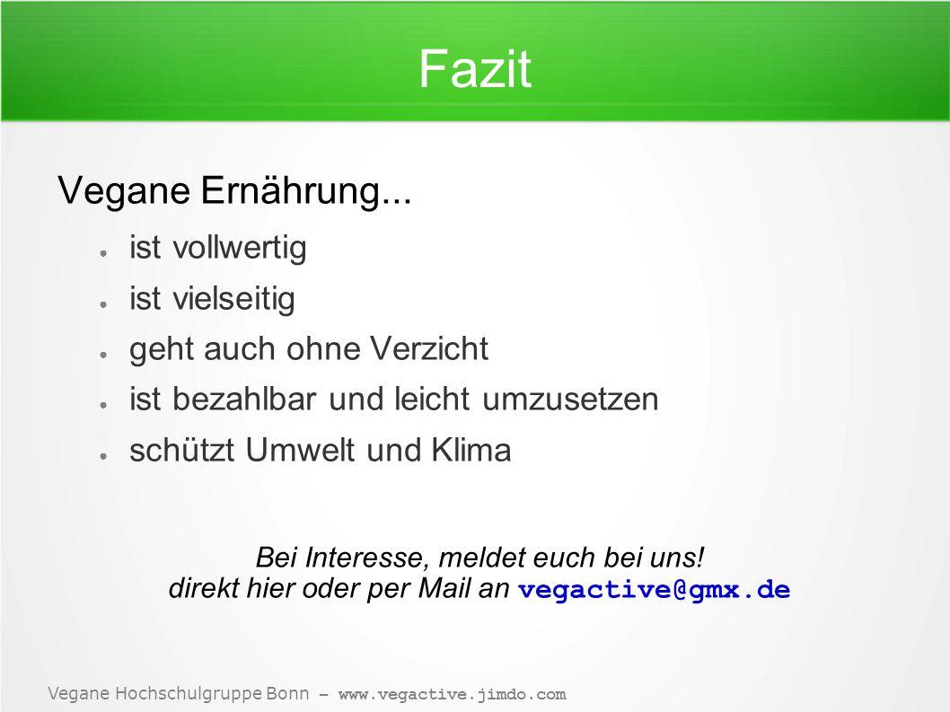 Vegane Hochschulgruppe Bonn – www.vegactive.jimdo.com Fazit Vegane Ernährung...