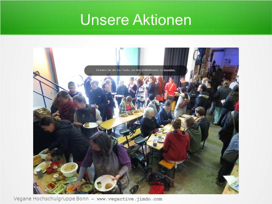 Vegane Hochschulgruppe Bonn – www.vegactive.jimdo.com Unsere Aktionen