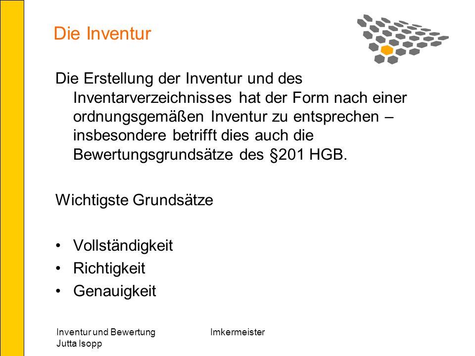 Inventur und Bewertung Jutta Isopp Imkermeister Bewertung Beantwortet die Frage nach dem Wert eines Bilanzobjektes Die Bewertung hat nach betriebswirtschaftlichen Grundsätzen zu erfolgen.