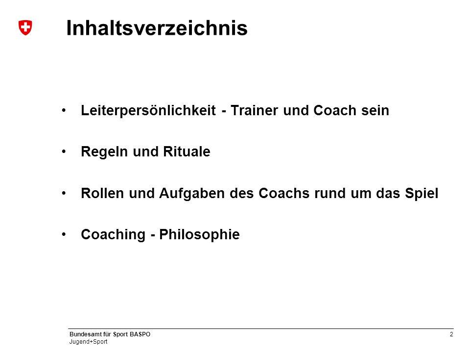 2 Bundesamt für Sport BASPO Jugend+Sport Inhaltsverzeichnis Leiterpersönlichkeit - Trainer und Coach sein Regeln und Rituale Rollen und Aufgaben des C