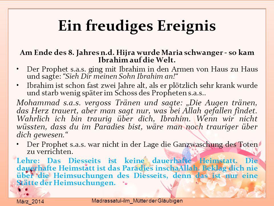 Ein freudiges Ereignis März_2014 Madrassatul-ilm_Mütter der Gläubigen Am Ende des 8. Jahres n.d. Hijra wurde Maria schwanger - so kam Ibrahim auf die