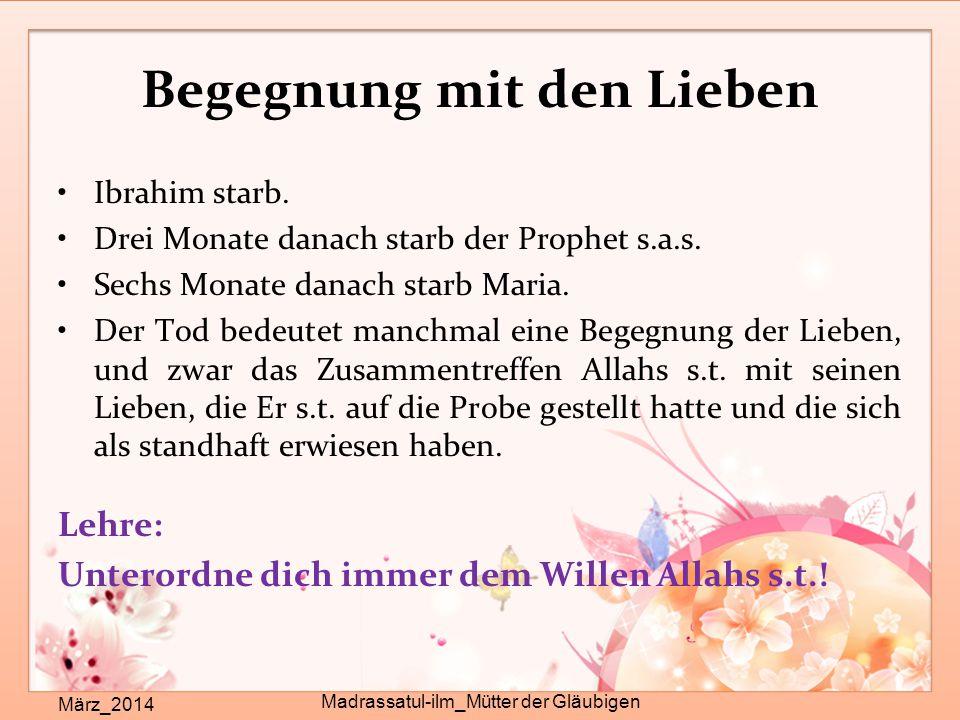 Begegnung mit den Lieben März_2014 Madrassatul-ilm_Mütter der Gläubigen Ibrahim starb. Drei Monate danach starb der Prophet s.a.s. Sechs Monate danach