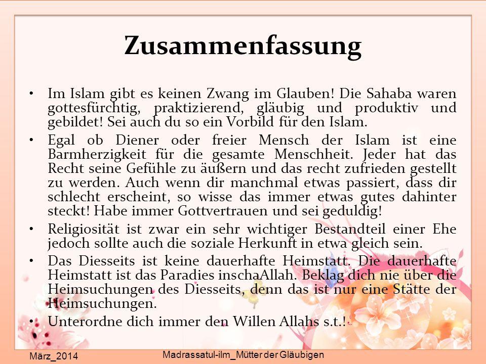 Zusammenfassung März_2014 Madrassatul-ilm_Mütter der Gläubigen Im Islam gibt es keinen Zwang im Glauben! Die Sahaba waren gottesfürchtig, praktizieren