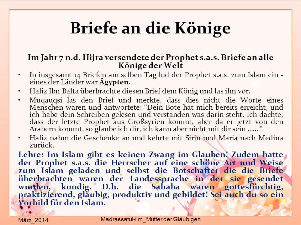 Briefe an die Könige März_2014 Madrassatul-ilm_Mütter der Gläubigen Im Jahr 7 n.d. Hijra versendete der Prophet s.a.s. Briefe an alle Könige der Welt