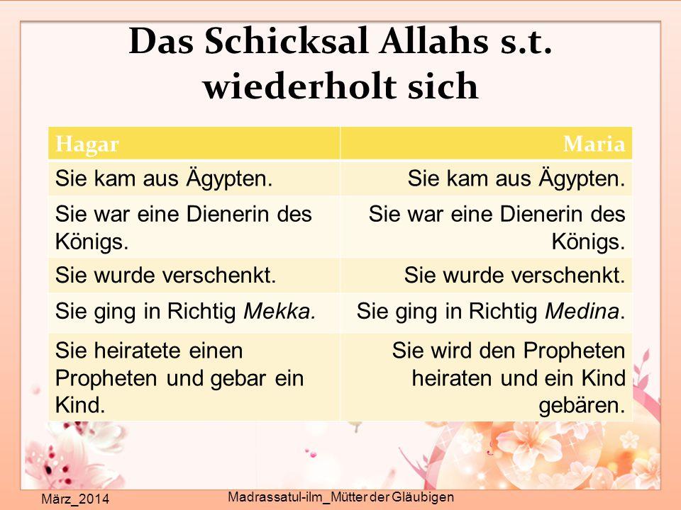 Das Schicksal Allahs s.t. wiederholt sich März_2014 Madrassatul-ilm_Mütter der Gläubigen HagarMaria Sie kam aus Ägypten. Sie war eine Dienerin des Kön