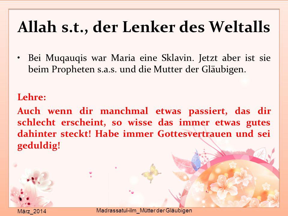 Allah s.t., der Lenker des Weltalls März_2014 Madrassatul-ilm_Mütter der Gläubigen Bei Muqauqis war Maria eine Sklavin. Jetzt aber ist sie beim Prophe