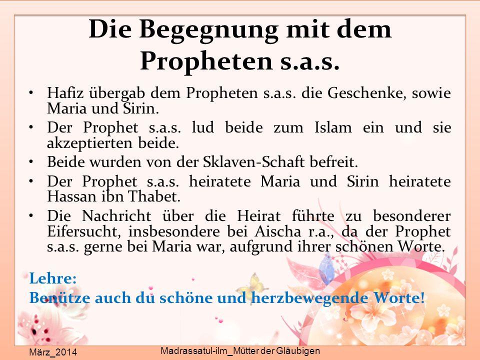 Die Begegnung mit dem Propheten s.a.s. März_2014 Madrassatul-ilm_Mütter der Gläubigen Hafiz übergab dem Propheten s.a.s. die Geschenke, sowie Maria un