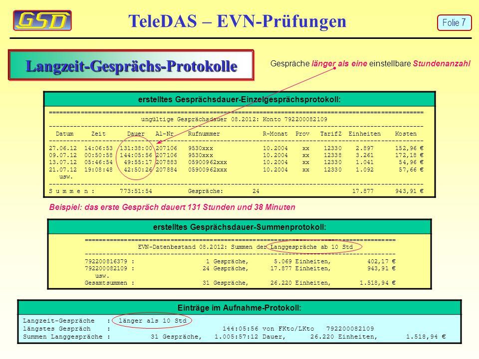 TeleDAS – EVN-Prüfungen Einträge im Aufnahme-Protokoll: Langzeit-Gespräche : länger als 10 Std längstes Gespräch : 144:05:56 von FKto/LKto 79220008210