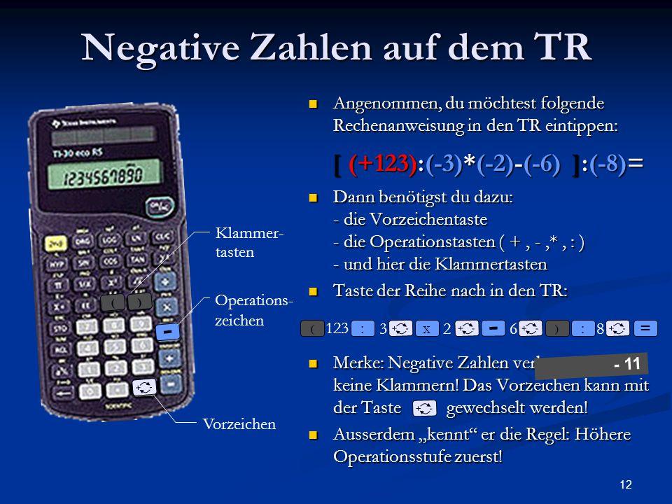 12 Negative Zahlen auf dem TR Angenommen, du möchtest folgende Rechenanweisung in den TR eintippen: Angenommen, du möchtest folgende Rechenanweisung i