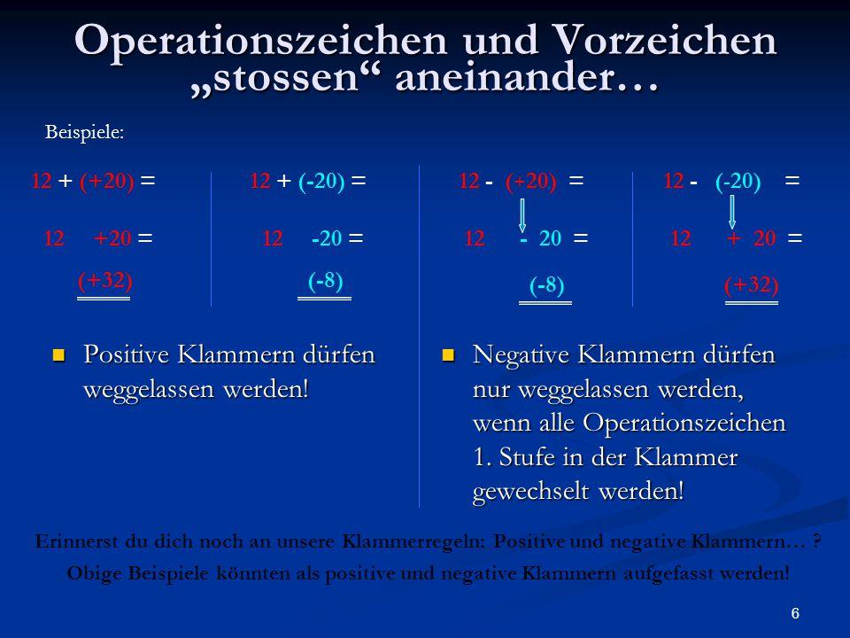 """6 Operationszeichen und Vorzeichen """"stossen"""" aneinander… Positive Klammern dürfen weggelassen werden! Positive Klammern dürfen weggelassen werden! Neg"""