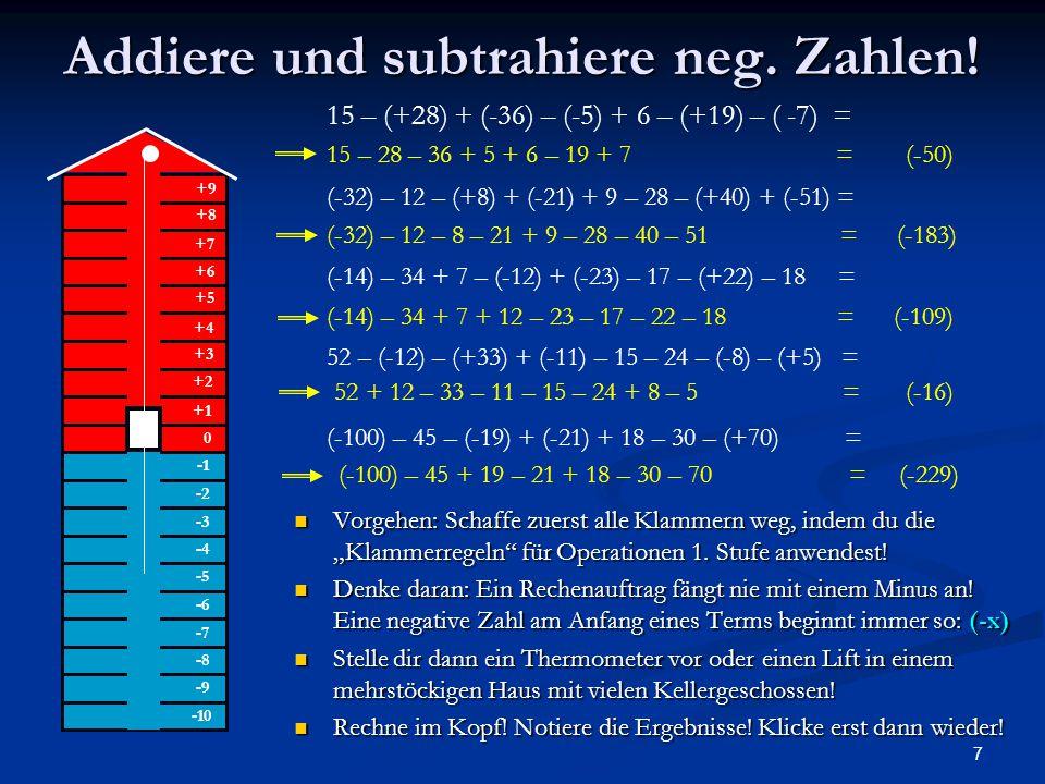 """7 Addiere und subtrahiere neg. Zahlen! Vorgehen: Schaffe zuerst alle Klammern weg, indem du die """"Klammerregeln"""" für Operationen 1. Stufe anwendest! Vo"""
