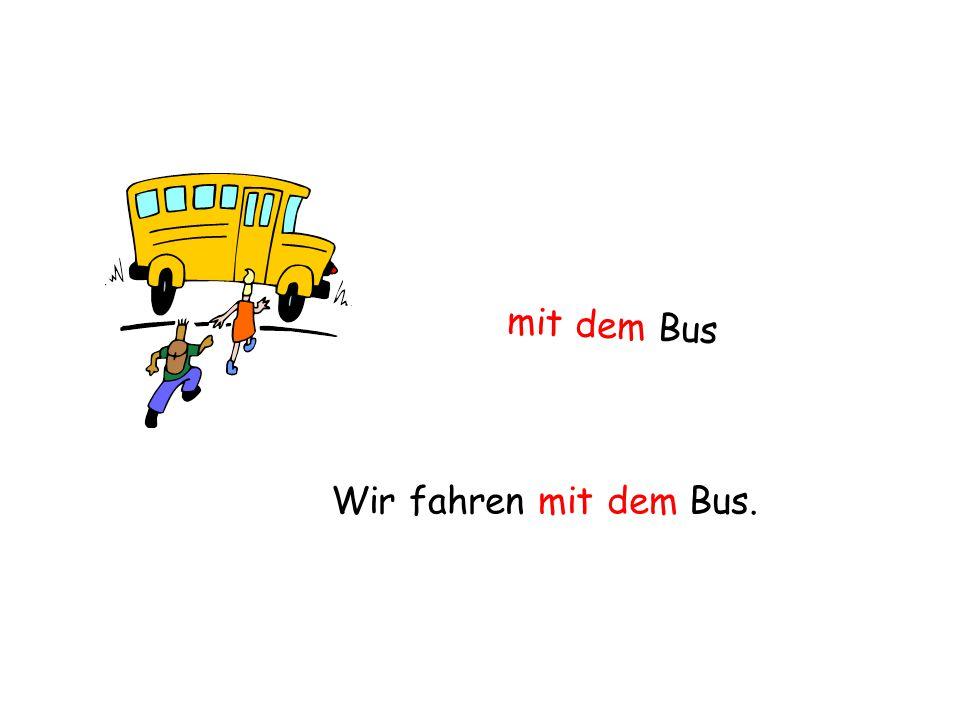 Bus oder Bahn.