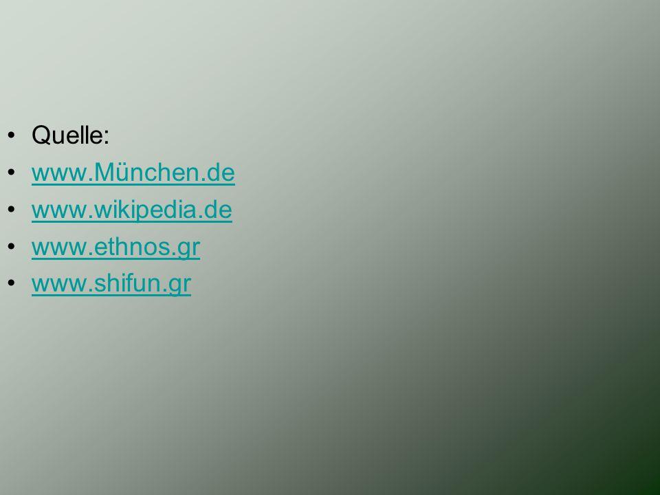 Quelle: www.München.de www.wikipedia.de www.ethnos.gr www.shifun.gr
