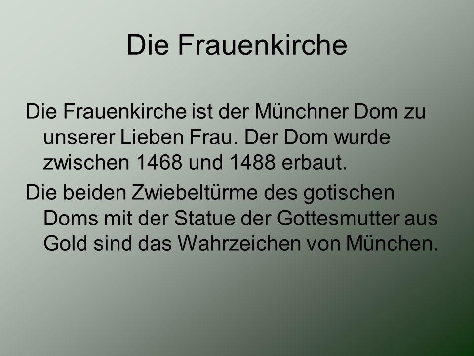 Die Frauenkirche ist der Münchner Dom zu unserer Lieben Frau. Der Dom wurde zwischen 1468 und 1488 erbaut. Die beiden Zwiebeltürme des gotischen Doms