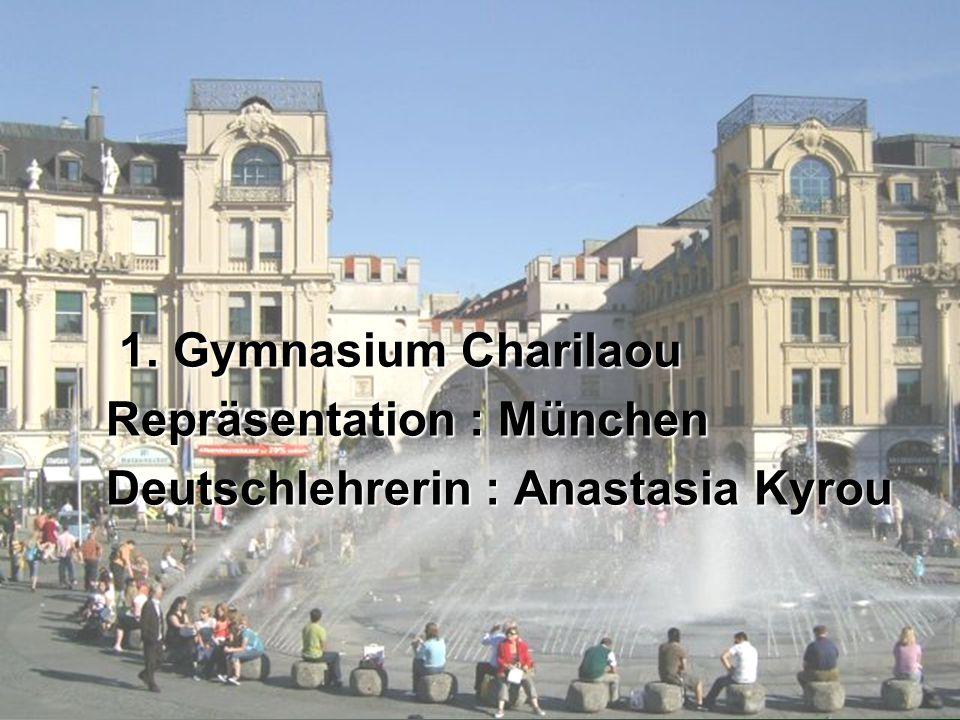 1. Gymnasium Charilaou 1. Gymnasium Charilaou Repräsentation : München Deutschlehrerin : Anastasia Kyrou