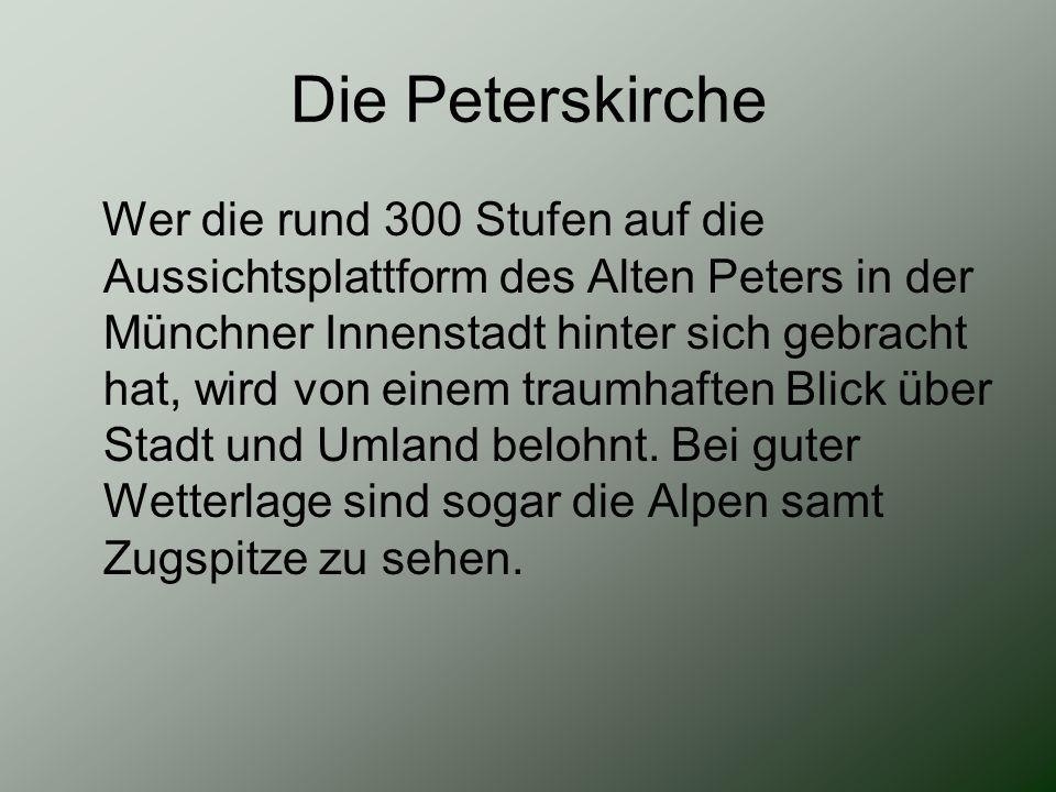 Die Peterskirche Wer die rund 300 Stufen auf die Aussichtsplattform des Alten Peters in der Münchner Innenstadt hinter sich gebracht hat, wird von ein