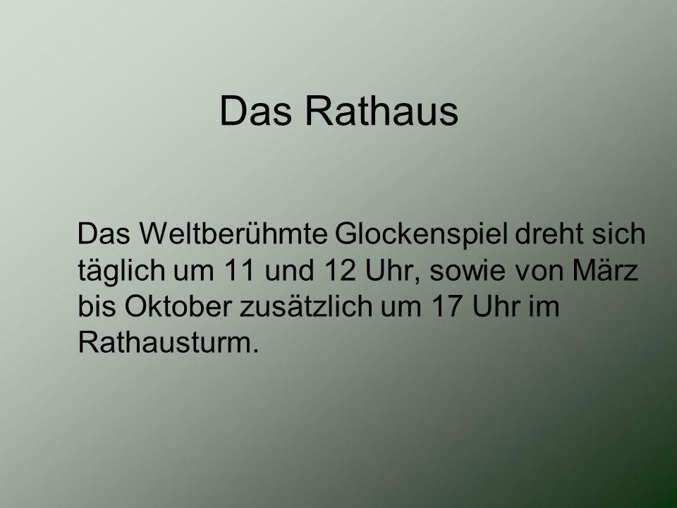 Das Rathaus Das Weltberühmte Glockenspiel dreht sich täglich um 11 und 12 Uhr, sowie von März bis Oktober zusätzlich um 17 Uhr im Rathausturm.