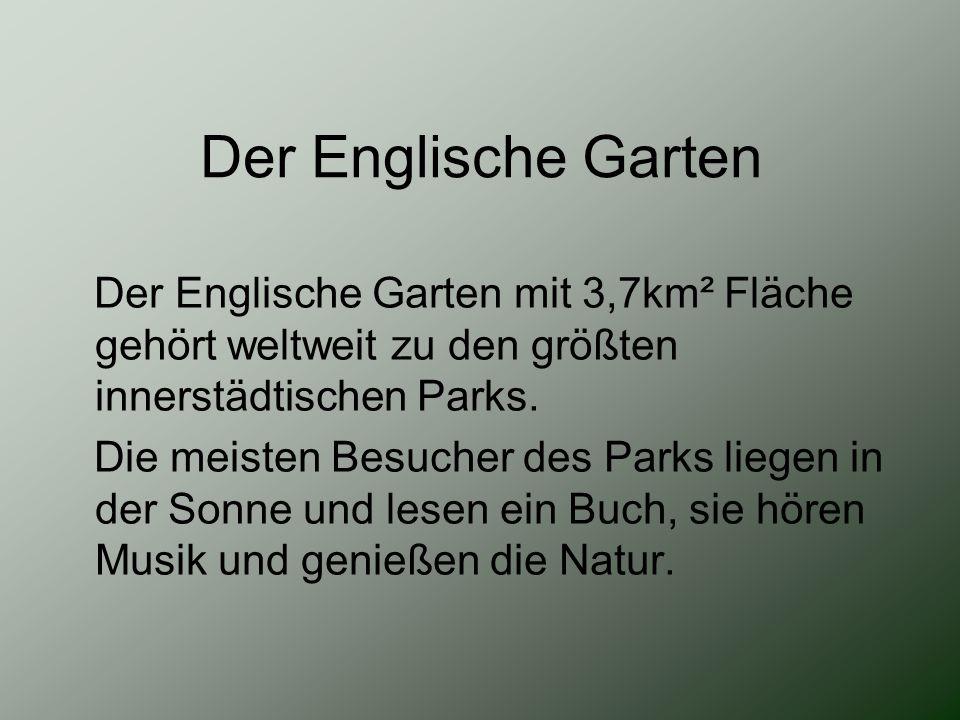 Der Englische Garten Der Englische Garten mit 3,7km² Fläche gehört weltweit zu den größten innerstädtischen Parks. Die meisten Besucher des Parks lieg