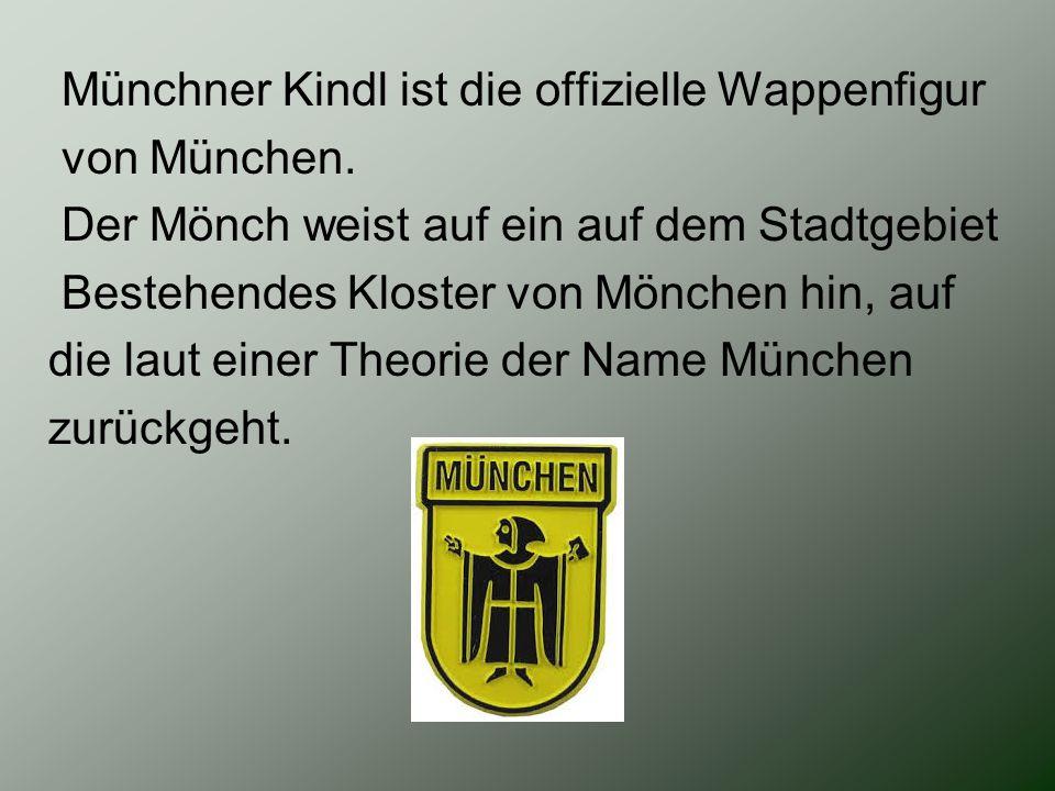 Münchner Kindl ist die offizielle Wappenfigur von München. Der Mönch weist auf ein auf dem Stadtgebiet Bestehendes Kloster von Mönchen hin, auf die la