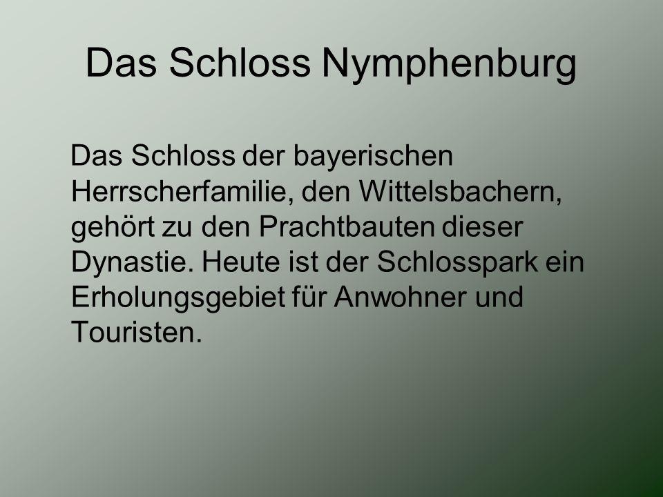 Das Schloss Nymphenburg Das Schloss der bayerischen Herrscherfamilie, den Wittelsbachern, gehört zu den Prachtbauten dieser Dynastie. Heute ist der Sc