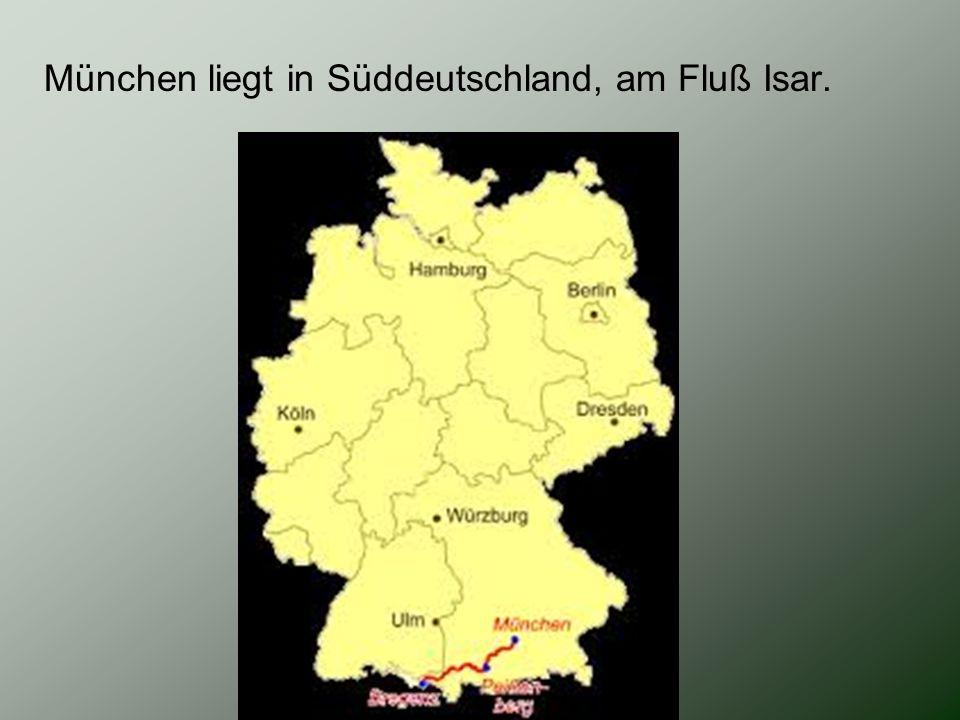 München liegt in Süddeutschland, am Fluß Isar.