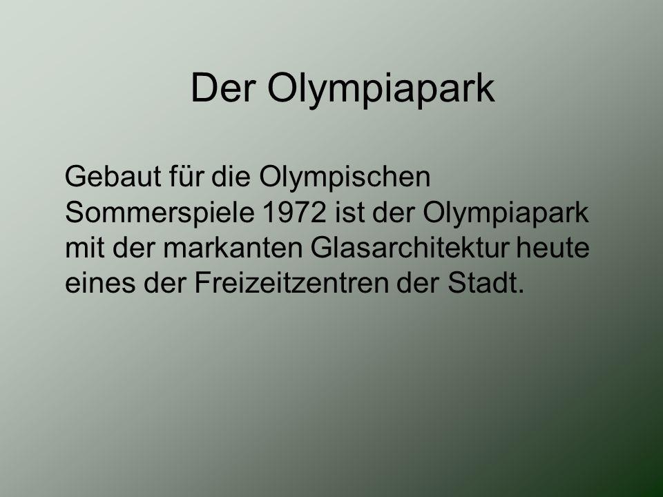 Der Olympiapark Gebaut für die Olympischen Sommerspiele 1972 ist der Olympiapark mit der markanten Glasarchitektur heute eines der Freizeitzentren der