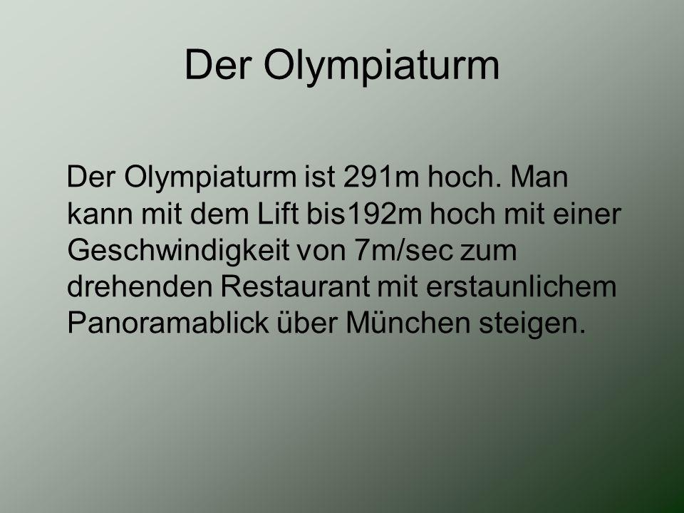 Der Olympiaturm Der Olympiaturm ist 291m hoch. Man kann mit dem Lift bis192m hoch mit einer Geschwindigkeit von 7m/sec zum drehenden Restaurant mit er