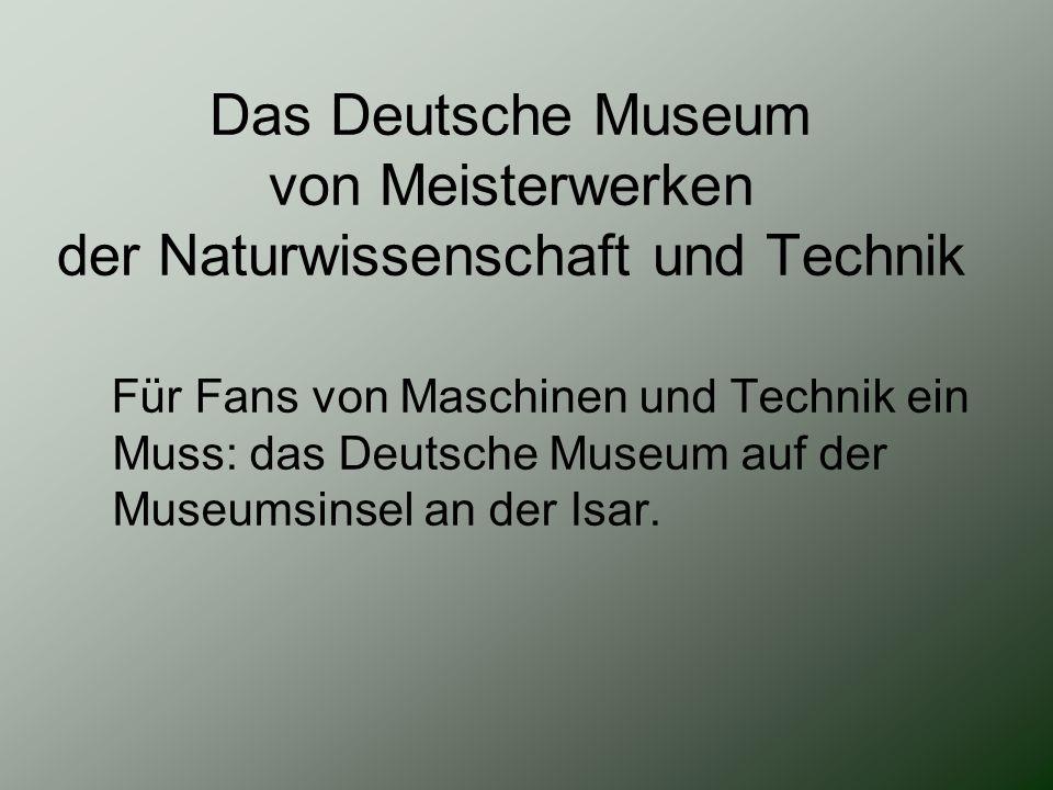 Das Deutsche Museum von Meisterwerken der Naturwissenschaft und Technik Für Fans von Maschinen und Technik ein Muss: das Deutsche Museum auf der Museu