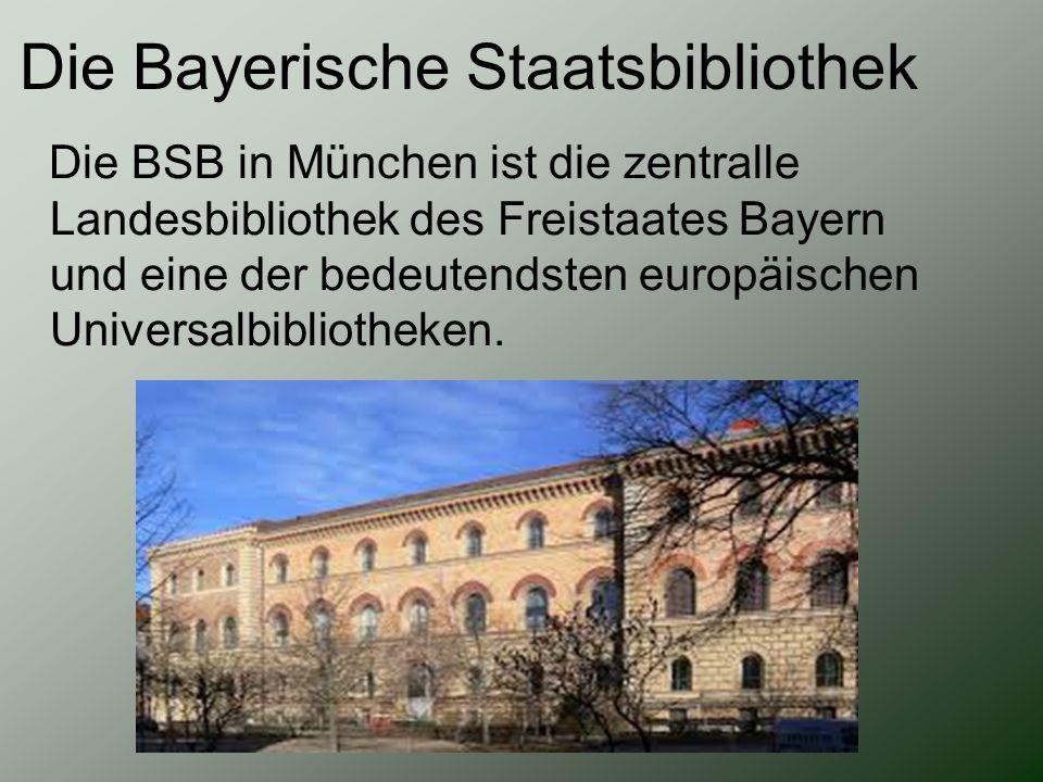Die Bayerische Staatsbibliothek Die BSB in München ist die zentralle Landesbibliothek des Freistaates Bayern und eine der bedeutendsten europäischen U