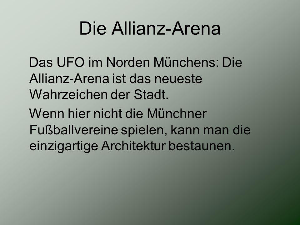 Die Allianz-Arena Das UFO im Norden Münchens: Die Allianz-Arena ist das neueste Wahrzeichen der Stadt. Wenn hier nicht die Münchner Fußballvereine spi