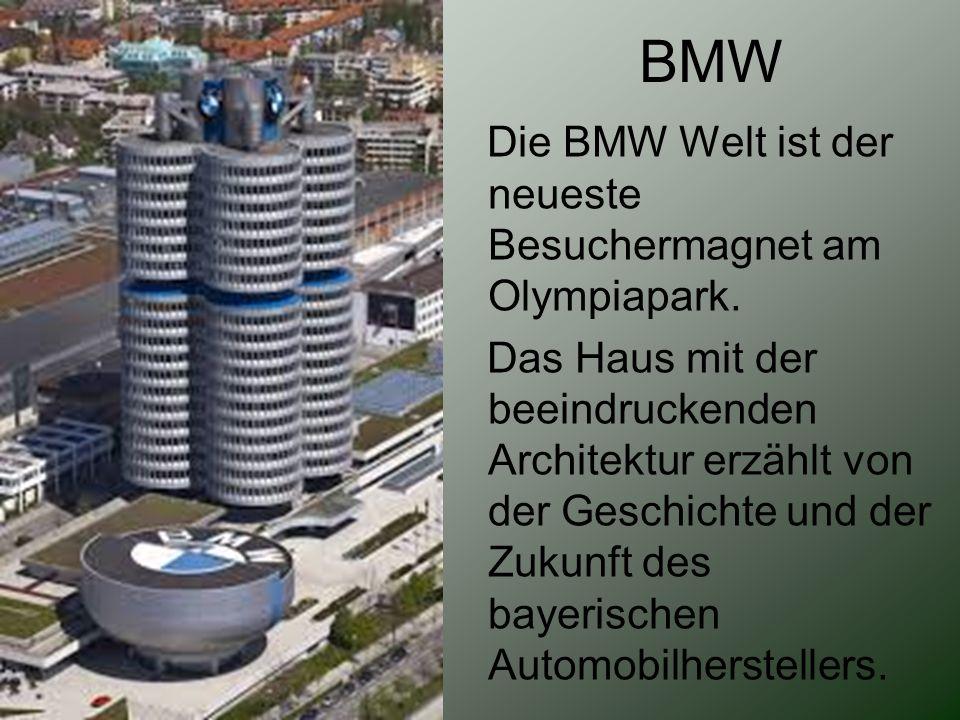 BMW Die BMW Welt ist der neueste Besuchermagnet am Olympiapark. Das Haus mit der beeindruckenden Architektur erzählt von der Geschichte und der Zukunf